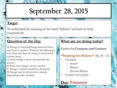 "September 28, 2015 What are we doing today? Grades for Compare and Contrast ""Stepping into Balance"" (Pg. 40 – 42) Vocabulary –Systems –Balance –Dynamic."