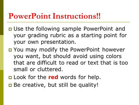 PowerPoint Instructions!!  Use the following sample PowerPoint and your grading rubric as a starting point for your own presentation.  You may modify.