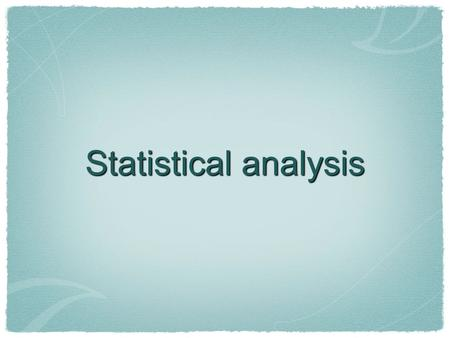 Statistical analysis. Types of Analysis Mean Range Standard Deviation Error Bars.