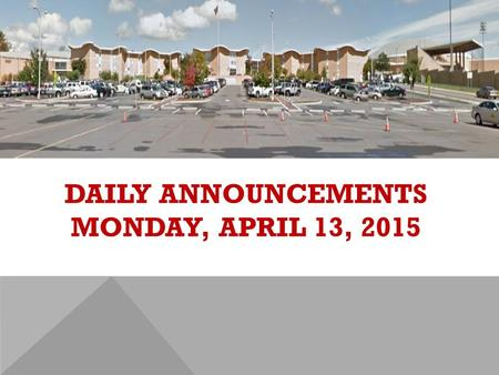 DAILY ANNOUNCEMENTS MONDAY, APRIL 13, 2015. REGULAR DAILY CLASS SCHEDULE 7:45 – 9:15 BLOCK A7:30 – 8:20 SINGLETON 1 8:25 – 9:15 SINGLETON 2 9:22 - 10:52.