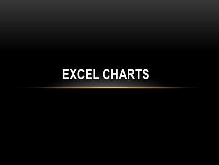 EXCEL CHARTS. CHARTS Charts provide a way of presenting and comparing data in graphical format. Embedded charts or chart sheets Embedded charts are objects.