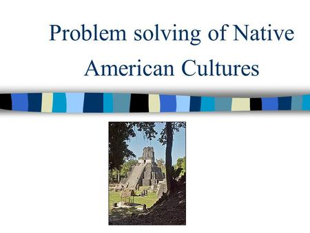Problem solving of Native American Cultures Mayan Agriculture This is a picture of a Mayan temple The Mayans drained the swamps to grow food on the land.