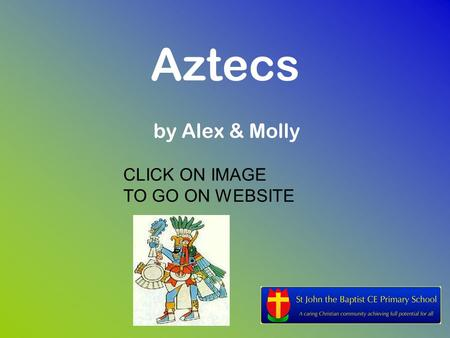 Aztecs by Alex & Molly CLICK ON IMAGE TO GO ON WEBSITE.