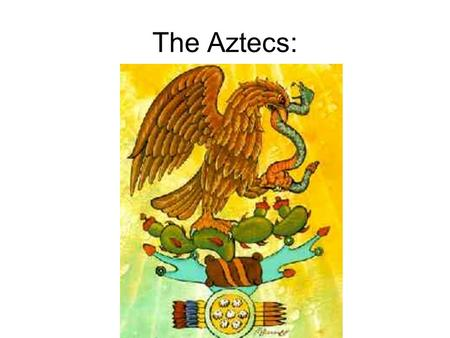 The Aztecs:. According to Aztec legend, they were advised by their Gods to construct their home when they viewed an eagle perched on a cactus. When they.