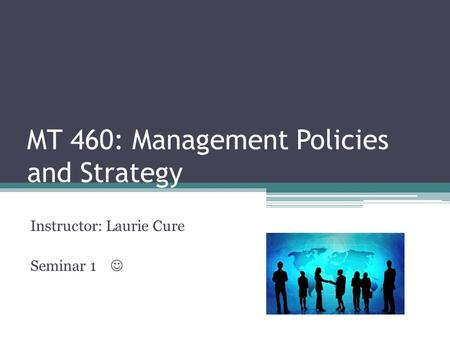 MT 460: Management Policies and Strategy