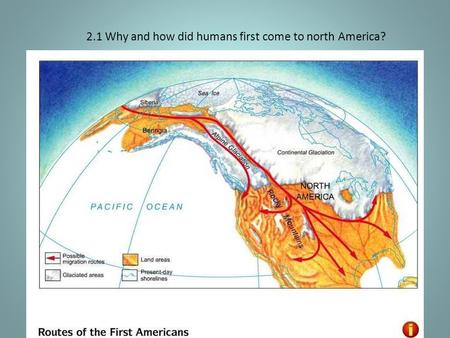 2.1 Why and how did humans first come to north America?