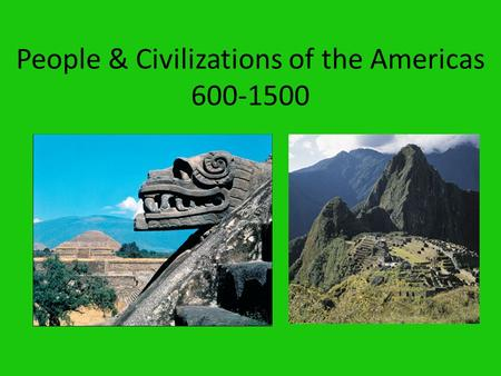 People & Civilizations of the Americas 600-1500. Mesoamerican Culture 200-900 Teotihuacan = 150,000 strong city dominated by religious structures Growth.
