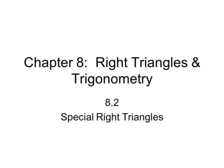 Chapter 8: Right Triangles & Trigonometry 8.2 Special Right Triangles.