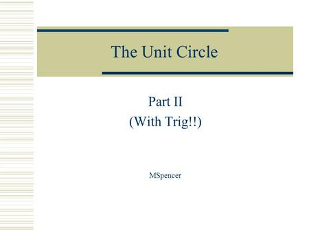 The Unit Circle Part II (With Trig!!) MSpencer. Multiples of 90°, 0°, 0 360°, 2  180°,  90°, 270°,