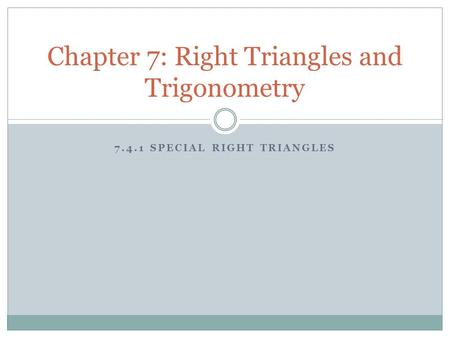 7.4.1 SPECIAL RIGHT TRIANGLES Chapter 7: Right Triangles and Trigonometry.