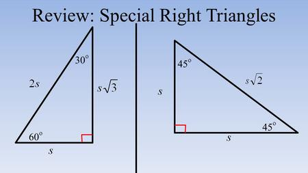 Review: Special Right Triangles 30 o 60 o 45 o 13-2 Angles & the Unit Circle Day 1 Today's Objective: I can work with angles in standard position.