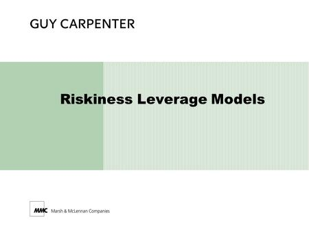 Riskiness Leverage Models. AKA RMK algorithm Risk/Surplus/Cost of Capital can be allocated to any level of detail in a completely additive fashion. Riskiness.