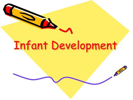 Infant Development. Development In Infancy Newborn infants recognize voices, (audition) faces (vision), taste and smell, and learn (imitation).