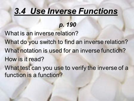 3.4 Use Inverse Functions p. 190 What is an inverse relation?