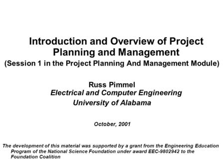 Introduction and Overview of Project Planning and Management (Session 1 in the Project Planning And Management Module) Russ Pimmel Electrical and Computer.