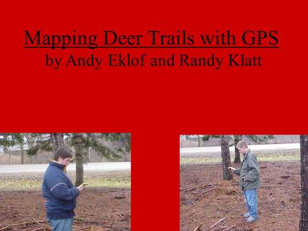 Mapping Deer Trails with GPS by Andy Eklof and Randy Klatt.