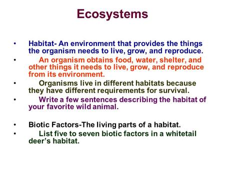 Ecosystems Habitat- An environment that provides the things the organism needs to live, grow, and reproduce. An organism obtains food, water, shelter,