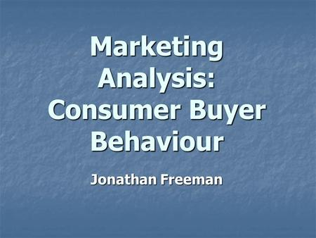 Marketing Analysis: Consumer Buyer Behaviour Jonathan Freeman.