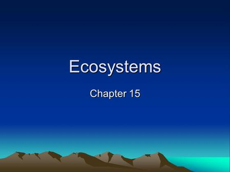 Ecosystems Chapter 15. 1. The organisms in the photo below represent: a. a population b. a community c. an ecosystem.