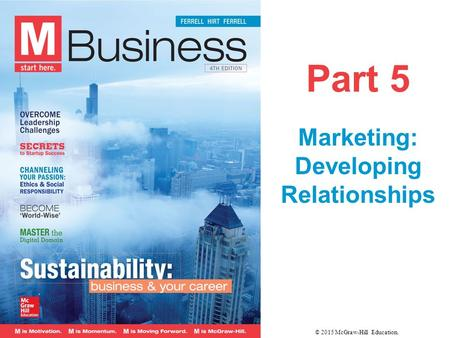 Part 5 Marketing: Developing Relationships © 2015 McGraw-Hill Education.