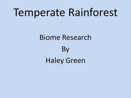 Temperate Rainforest Biome Research By Haley Green.