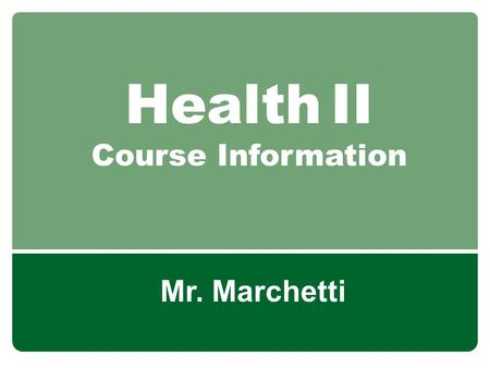 Health II Course Information Mr. Marchetti. About the Teacher Entering 12 th year at Norwalk High School Health & Physical Education Dept. Chair Boys.