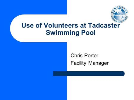 Chris Porter Facility Manager Use of Volunteers at Tadcaster Swimming Pool.