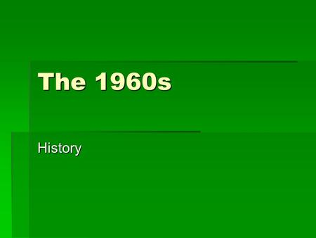 The 1960s History. Today's Objectives...  Create a timeline of events of the 1960s  Students will understand music in relation to history and culture.