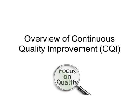 Overview of Continuous Quality Improvement (CQI).