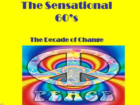The Sensational 60's The Decade of Change. The Nixon Kennedy Debates Olympic Games in Rome Fashions 1960.