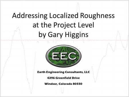 Addressing Localized Roughness at the Project Level by Gary Higgins.