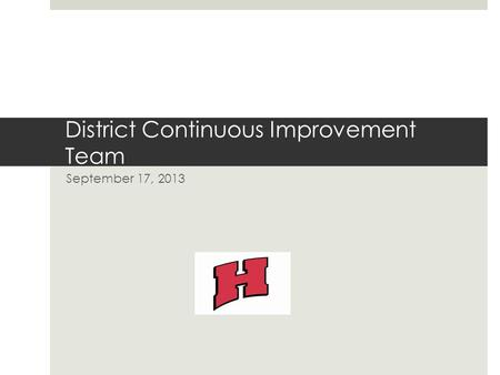 District Continuous Improvement Team September 17, 2013.