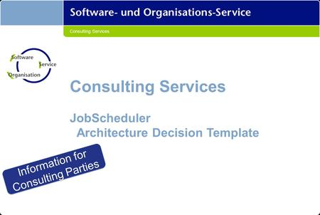 Consulting Services JobScheduler Architecture Decision Template Information for Consulting Parties Information for Consulting Parties.