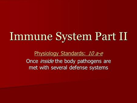 Immune System Part II Physiology Standards: 10 a-e