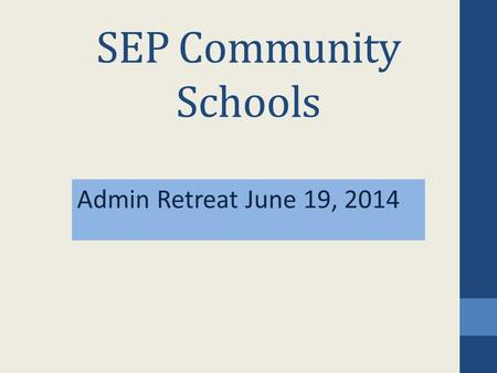 SEP Community Schools Admin Retreat June 19, 2014.