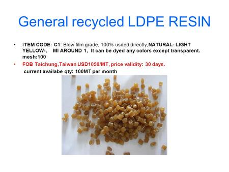 General recycled LDPE RESIN ITEM CODE: C1: Blow film grade, 100% usded directly,NATURAL- LIGHT YELLOW-, MI AROUND 1, It can be dyed any colors except transparent.
