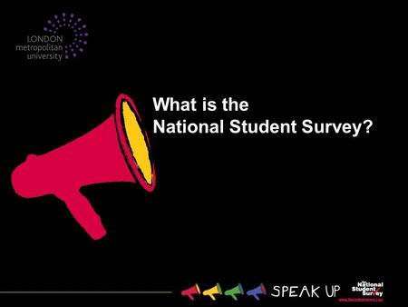 What is the National Student Survey?. 2 Annual survey of final year* undergraduates across the UK Commissioned by the Higher Education Funding Council.