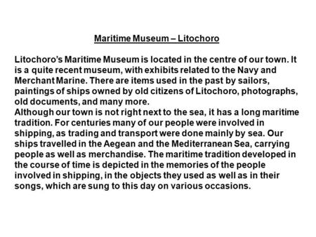 Maritime Museum – Litochoro Litochoro's Maritime Museum is located in the centre of our town. It is a quite recent museum, with exhibits related to the.