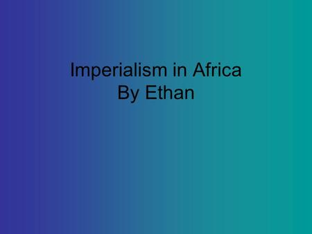 Imperialism in Africa By Ethan. Fortunately In the 1400s Portugal established a number of trading outposts along the coast of Africa.