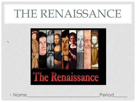 THE RENAISSANCE Name________________________________Period______.