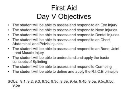First Aid Day V Objectives The student will be able to assess and respond to an Eye Injury The student will be able to assess and respond to Nose Injuries.