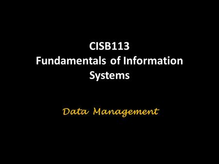 CISB113 Fundamentals of Information Systems Data Management.