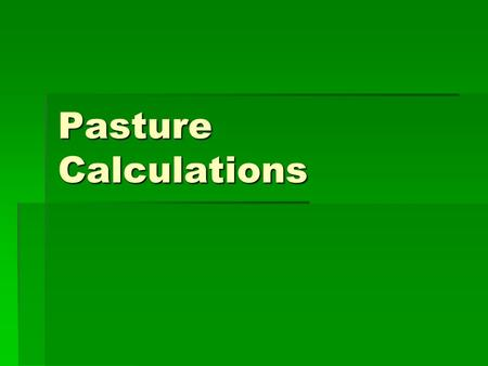 Pasture Calculations. How many kilograms of pasture in a paddock ?  Multiply the amount per hectare by the size of the paddock  eg. if a paddock is.