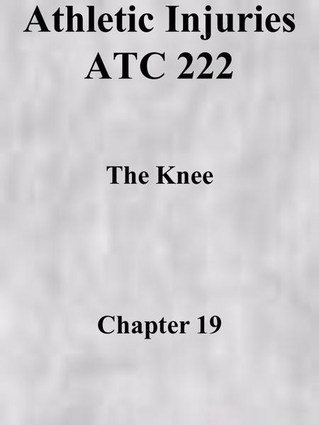 Athletic Injuries ATC 222 The Knee Chapter 19 Anatomy bony muscular cartilage ligaments bursa etc.