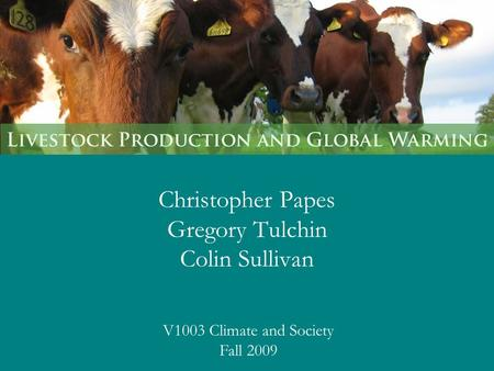 Christopher Papes Gregory Tulchin Colin Sullivan V1003 Climate and Society Fall 2009.