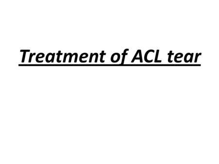 Treatment of ACL tear. 1- Classic HX Treatment of ACL tear 2- X-Ray MRI.