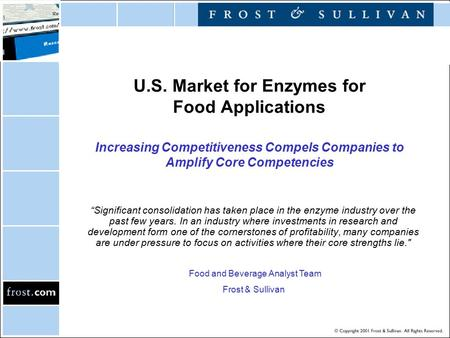 "U.S. Market for Enzymes for Food Applications Increasing Competitiveness Compels Companies to Amplify Core Competencies ""Significant consolidation has."