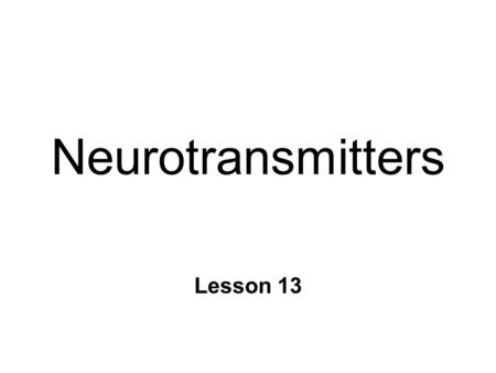 Neurotransmitters Lesson 13. Neurotransmitters n Chemical messengers l Signal between cells n Released at axon terminal l By action potentials n Metabolism.