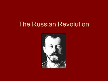 The Russian Revolution. Russia, 1914 Russia's government = autocracy –Autocracy: Rule by a self-appointed ruler –Tsar Nicholas II Never interested in.