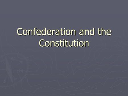 Confederation and the Constitution. In 1776, the Articles of Confederation was formed ► Under the Articles of Confederation:  Each state would have one.
